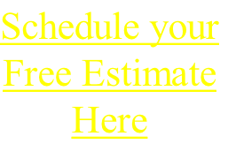 Schedule your Free Estimate Here